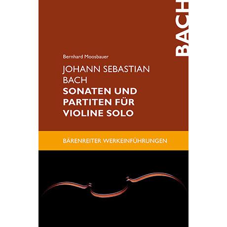 Moosbauer, B.: Johann Sebastian Bach. Sonaten und Partiten für Violine solo