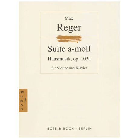 Reger, M.: Hausmusik - Suite a-moll Op.103a