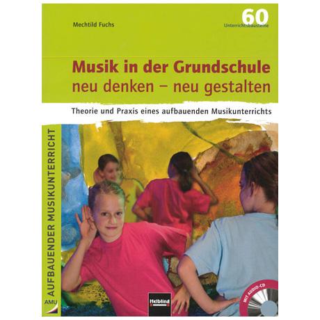 Musik in der Grundschule neu denken – neu gestalten (+CD)