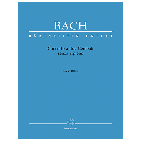 Bach, J. S.: Concerto a due Cembali senza ripieno BWV 1061a C-Dur