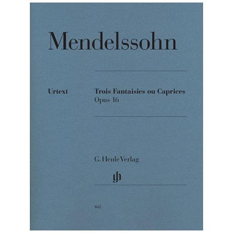 Mendelssohn, B. F.: Trois Fantaisies ou Caprices Op. 16