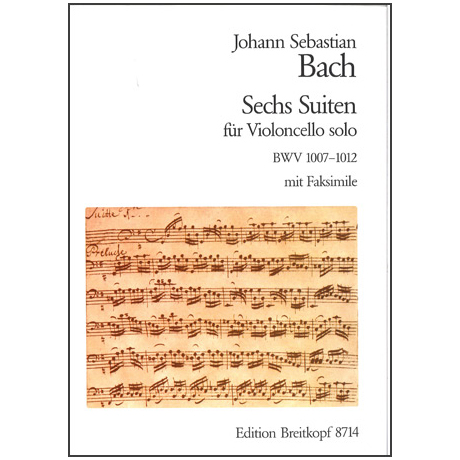 Bach, J.S.: 6 Cellosuiten (BWV 1007 - 1012) Neuausgabe mit Faksimile