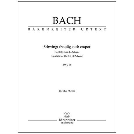 Bach, J. S.: Kantate BWV 36 »Schwingt freudig euch empor« – Kantate zum 1. Advent (endgültige Fassung)