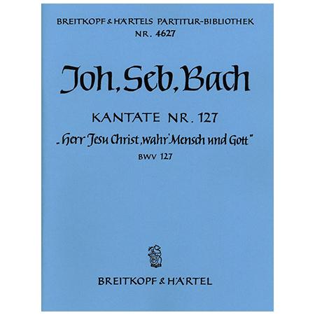 Bach, J. S.: Kantate BWV 127 »Herr Jesu Christ, wahr«Mensch und Gott«