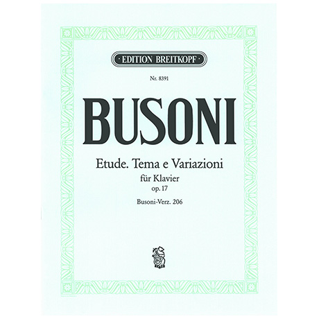 Busoni, F.: Etüde. Tema e Variazioni Op. 17 Busoni-Verz. 206