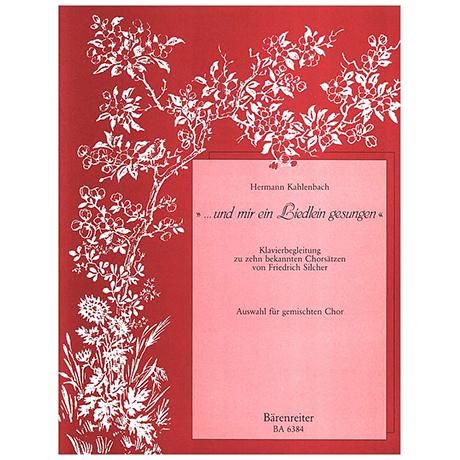 Kahlenbach, H.: »...und mir ein Liedlein gesungen«. Vorspiel, Begleitsätze und Zwischenspiele zu einem Silcher-Zyklus