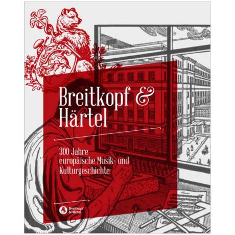 Breitkopf & Härtel - 300 Jahre europäische Musik- und Kulturgeschichte