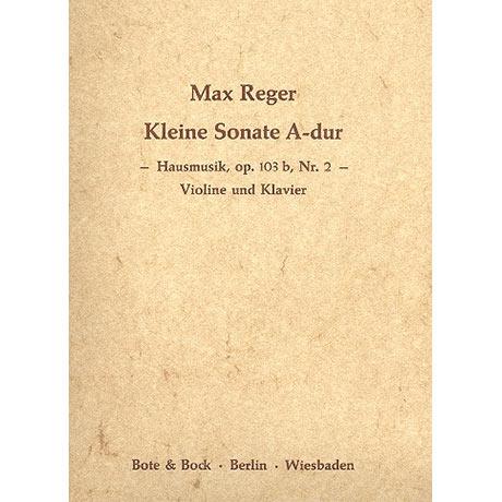 Reger, M.: Hausmusik - Kleine Violinsonate Nr. 2 Op. 103b A-Dur