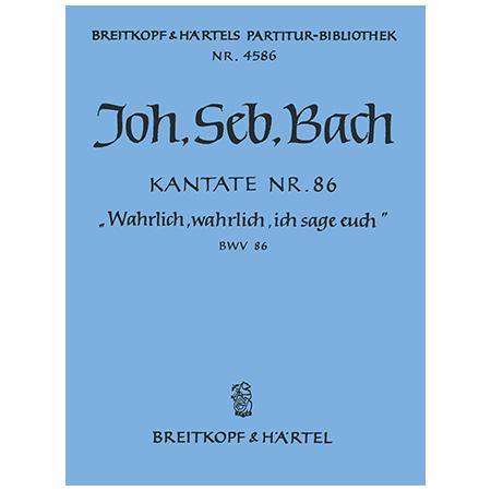 Bach, J. S.: Kantate BWV 86 »Wahrlich, wahrlich, ich sage euch«
