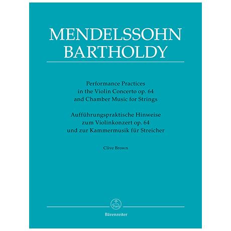 Brown, C.: Aufführungspraktische Hinweise zum Violinkonzert Op. 64 und zur Kammermusik für Streicher von Felix Mendelssohn Bartholdy