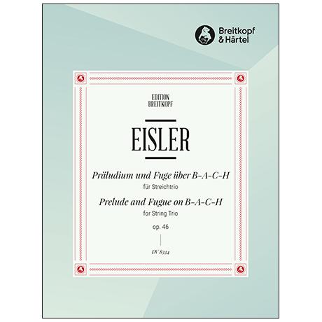 Eisler, H.: Präludium und Fuge über B-A-C-H Op. 46 (1934)
