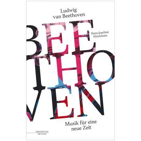 Hinrichsen, H.-J.: Ludwig van Beethoven – Musik für eine neue Zeit