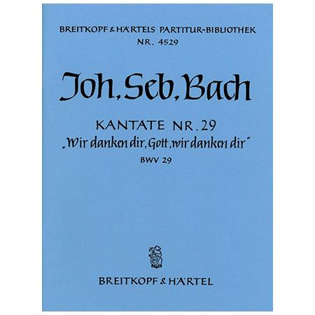 Bach, J. S.: Kantate BWV 29 »Wir danken dir, Gott, wir danken dir«