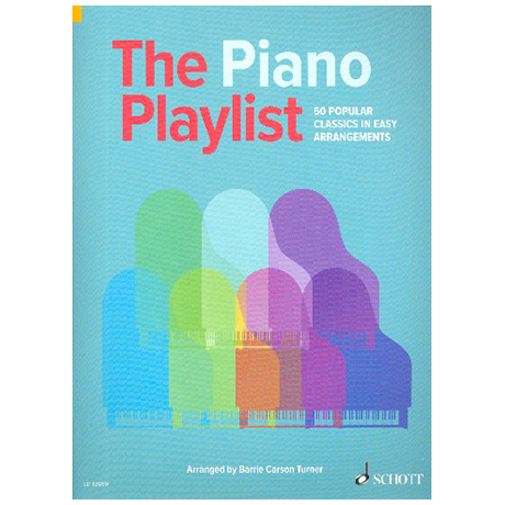 Carson Turner, B.: The Piano Playlist – 50 Popular Classics in Easy Arrangements