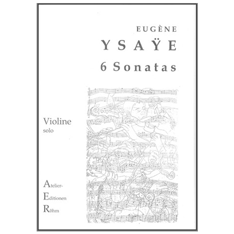 Ysaÿe, E.: 6 Sonaten für Violine solo
