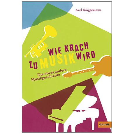 Brüggemann, A.: Wie Krach zu Musik wird: Die etwas andere Musikgeschichte