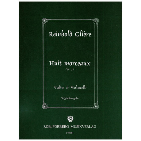 Glière, R.: 8 (Huit) Morceaux Op. 39