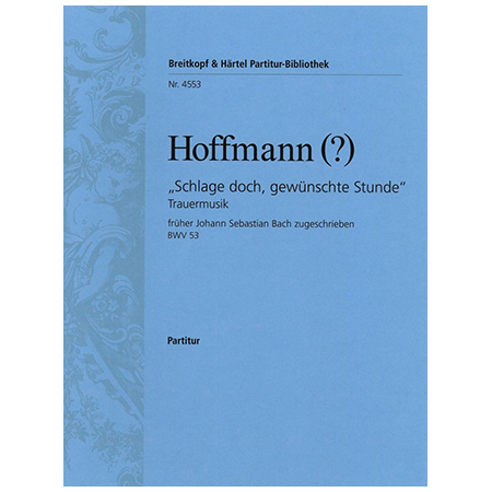 Bach, J. S.: Kantate BWV 53 Schlage doch, gewünschte Stunde