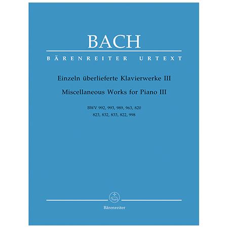 Bach, J. S.: Einzeln überlieferte Klavierwerke III BWV 992, 993, 989, 963, 820, 823, 832, 833, 822, 998