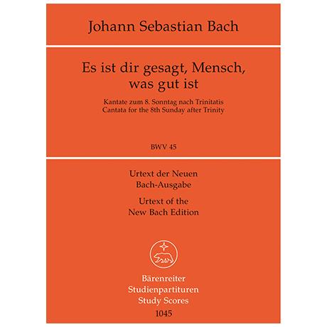 Bach, J. S.: Es ist dir gesagt, Mensch, was gut ist BWV 45 – Kantate zum 8. Sonntag nach Trinitatis