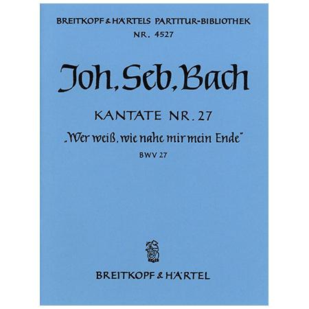 Bach, J. S.: Kantate BWV 27 »Wer weiß, wie nahe mir mein Ende«