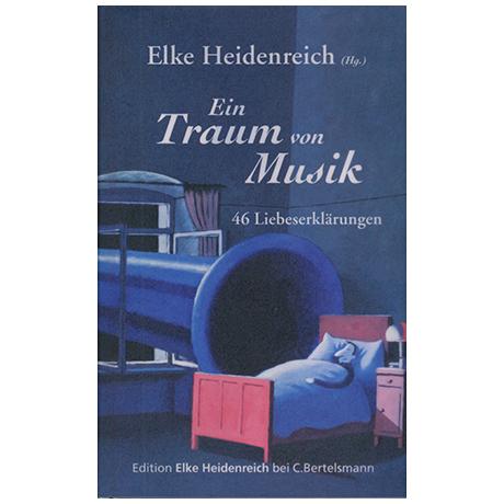 Heidenreich, E.: Ein Traum von Musik – 46 Liebeserklärungen