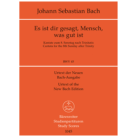 Bach, J. S.: Kantate BWV 45 »Es ist dir gesagt, Mensch, was gut ist« – Kantate zum 8. Sonntag nach Trinitatis