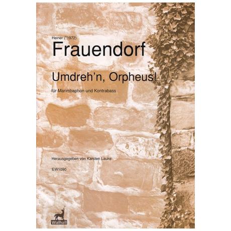 Frauendorf, H.: Umdreh'n, Orpheus!