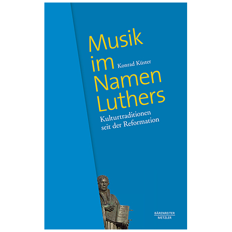 Küster, K.: Musik im Namen Luthers – Kulturtraditionen seit der Reformation