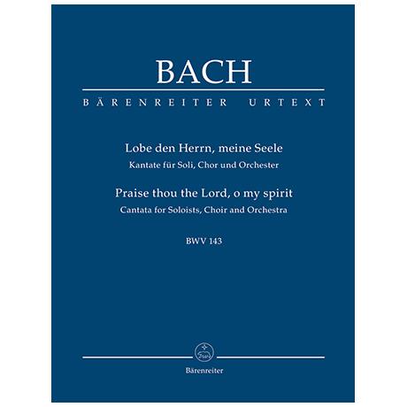 Bach, J. S.: Kantate BWV 143 »Lobe den Herrn, meine Seele« – Kantate für Soli, Chor und Orchester (Urtext der NBArev)
