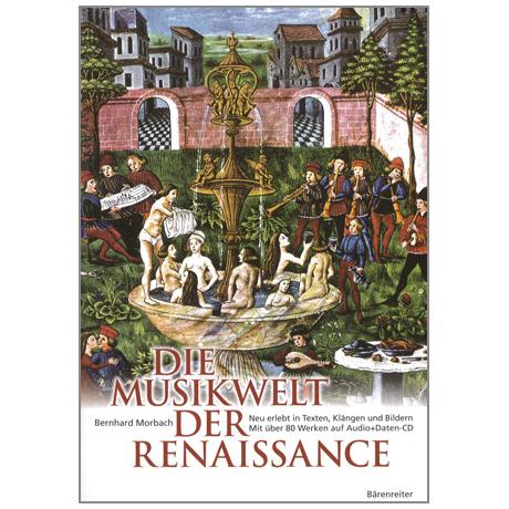 Morbach, B.: Die Musikwelt der Renaissance (+CD-ROM)