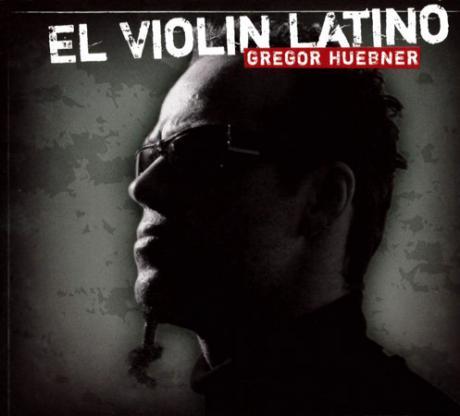Gregor Hübner: El Violin Latino