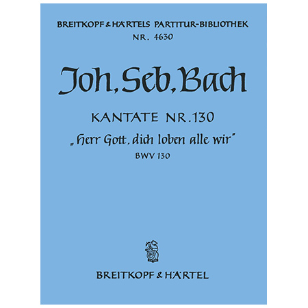 Bach, J. S.: Kantate BWV 130 Herr Gott, dich loben alle wir