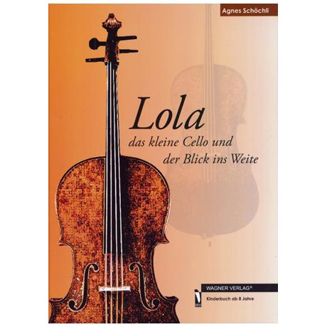 Schöchli, A.: Lola - Das kleine Cello und der Blick ins Weite