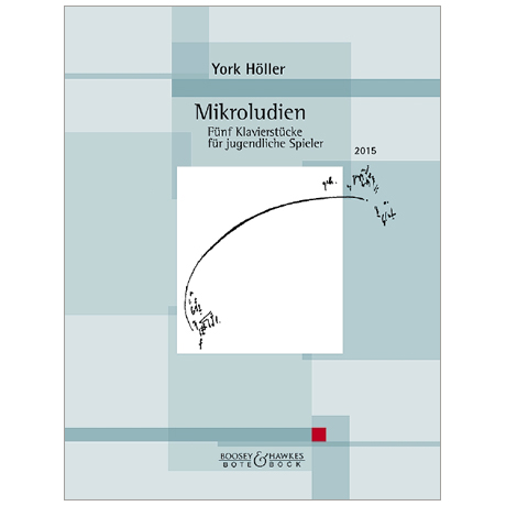 Höller, Y.: Mikroludien – 5 Klavierstücke für jugendliche Spieler (2015)