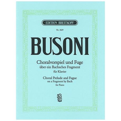 Busoni, F.: Choralvorspiel und Fuge über ein Bachsches Fragment Busoni-Verz. 256 a