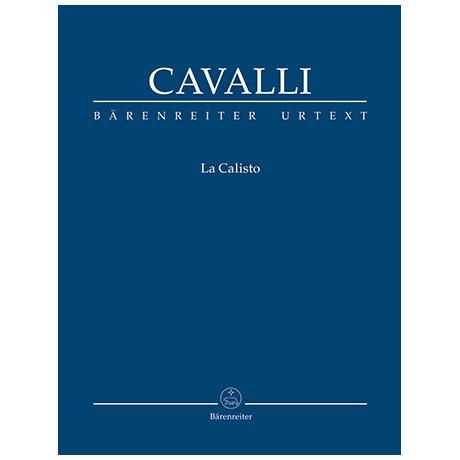 Cavalli, F.: La Calisto – Dramma per musica in drei Akten (Urtext aus Francesco Cavalli. Opere)