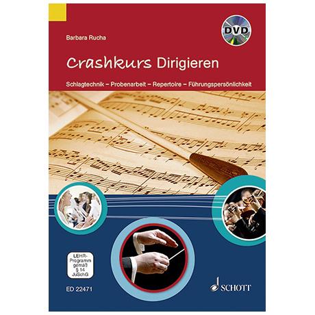 Rucha, B.: Crashkurs Dirigieren – Schlagtechnik – Probenarbeit – Repertoire – Führungspersönlichkeit (+DVD)