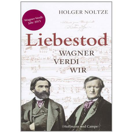 Noltze, H.: Liebestod: Wagner – Verdi – Wir