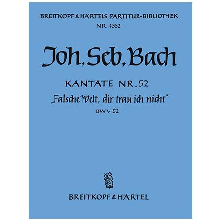 Bach, J. S.: Kantate BWV 52 »Falsche Welt, dir trau ich nicht«