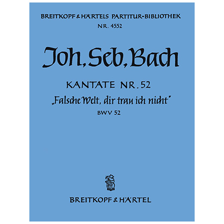 Bach, J. S.: Kantate BWV 52 Falsche Welt, dir trau ich nicht