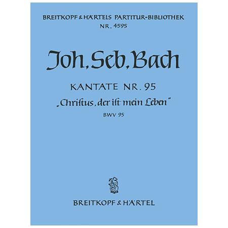 Bach, J. S.: Kantate BWV 95 »Christus, der ist mein Leben«