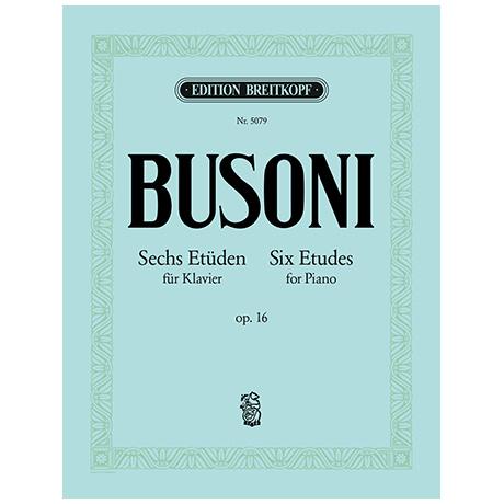 Busoni, F.: Sechs Etüden Op. 16 Busoni-Verz. 203