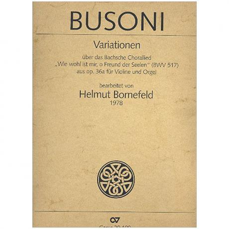 Busoni, F.: Variationen über das Bachsche Chorallied »Wie wohl ist mir, o Freund der Seelen« Op. 36a