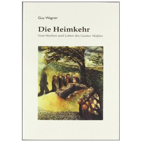 Wagner, G.: Die Heimkehr – Vom Sterben und Leben des Gustav Mahler