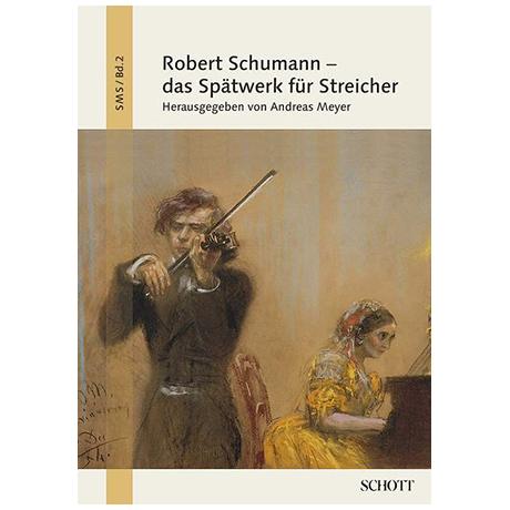Robert Schumann - das Spätwerk für Streicher