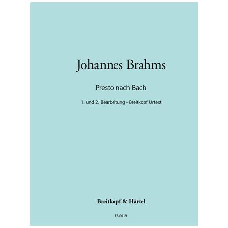 Brahms, J.: Presto nach J. S. Bach (1. und 2. Bearbeitung)