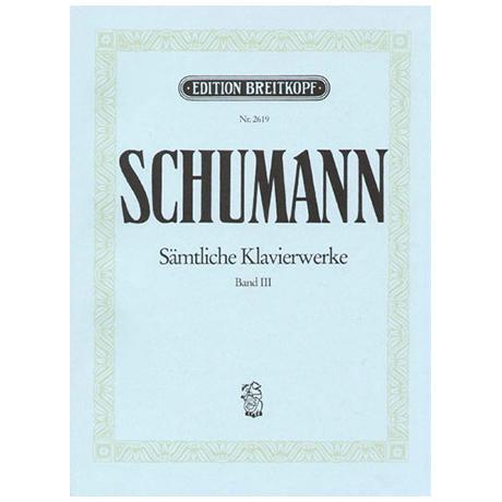 Schumann, R.: Sämtliche Klavierwerke Band III: Op. 14-19
