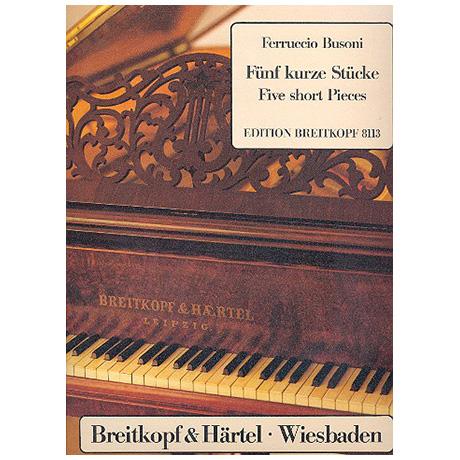 Busoni, F.: Fünf kurze Stücke zur Pflege des polyphonen Spiels Busoni-Verz. 296