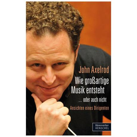 Axelrod, J.: Wie großartige Musik entsteht... oder auch nicht